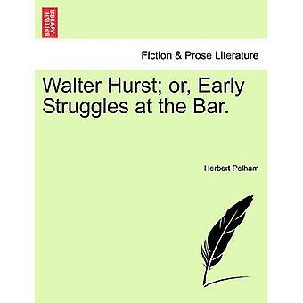 Walter Hurst eller tidlige kampe i baren. af Pelham & Herbert