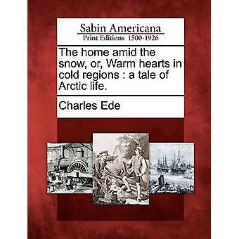 Das Haus inmitten von Schnee oder warmen Herzen in kalten Regionen eine Geschichte des arktischen Lebens. von Ede & Charles