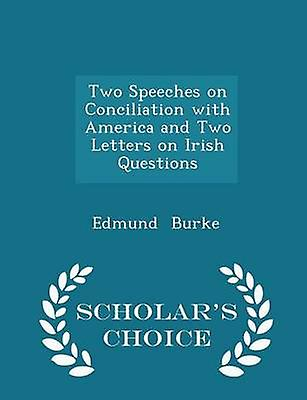Two Speeches on Conciliation with America and Two Letters on Irish Questions  Scholars Choice Edition by Burke & Edmund