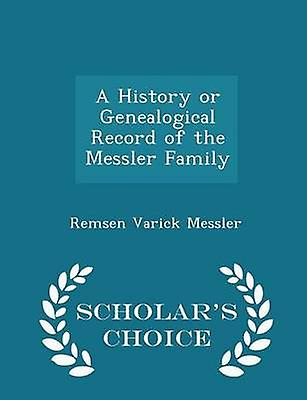 A History or Genealogical Record of the Messler Family  Scholars Choice Edition by Messler & Remsen Varick