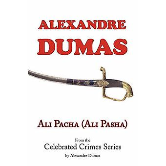 Ali Pacha Ali Pasha  From the Celebrated Crimes Series by Alexandre Dumas by Dumas & Alexandre