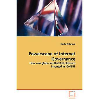 Powerscape der Internet Governance wie wurde globale Multistakeholderism ICANN von Antonova & Slavka erfunden