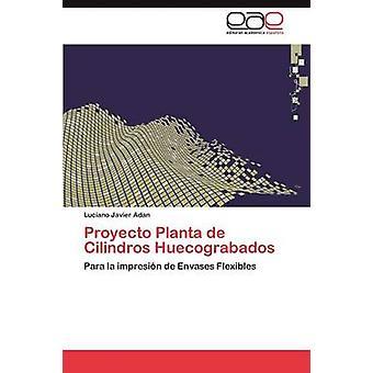 Proyecto Planta de Cilindros Huecograbados by Adan & Luciano Javier