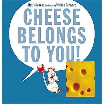 Cheese Belongs to You! by Alexis Deacon - Viviane Schwarz - 978076366