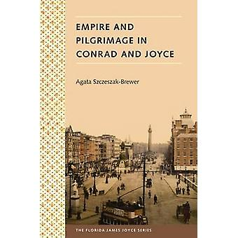 Empire and Pilgrimage in Conrad and Joyce by Agata Szczeszak-Brewer -