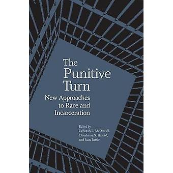 The Punitive Turn - New Approaches to Race and Incarceration by Debora