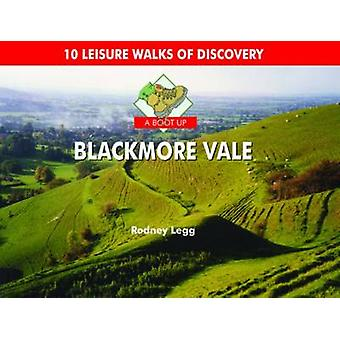 A Boot Up Blackmore Vale - 10 Leisure Walks of Discovery by Rodney Leg