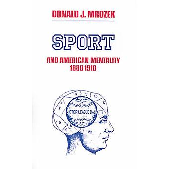 Sport and American Mentality - 1880-1910 by Donald J Mrozek - 9780870