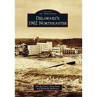 Delaware's 1962 Northeaster by Wendy Carey - Tony Pratt - Kimberly Mc