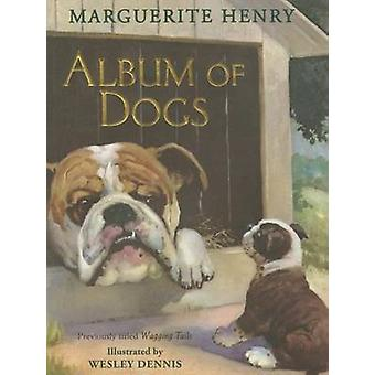 Album of Dogs by Marguerite Henry - Wesley Dennis - 9781481442572 Book