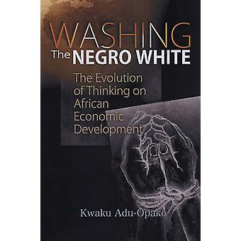 Washing the Negro White - The Evolution of Thinking on African Economi