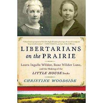 Libertarians on the Prairie - Laura Ingalls Wilder - Rose Wilder Lane