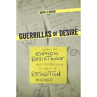 Guerillas Of Desire - Notes on Everyday Resistance and Organizing to M