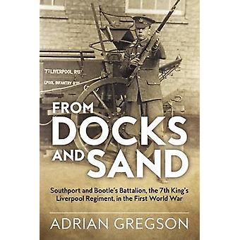 From Docks and Sand - Southport and Bootle's Battalion - the 7th King'