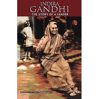 Indira Gandhi - the Story of a Leader by Shahana Dasgupta - 9788129103