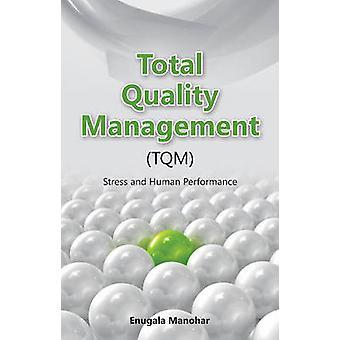 Total Quality Management (TQM) - Stress & Human Performance by Enugala