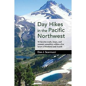 Day Hikes in the Pacific Northwest - 90 Favorite Trails - Loops - and