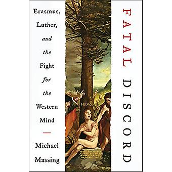 Fatal Discord - Erasmus - Luther - and the Fight for the Western Mind