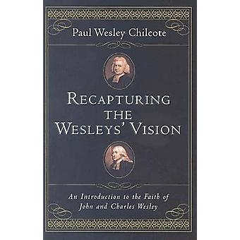 Recapturing the Wesleys Vision by Chilcote & Paul Wesley & PhD