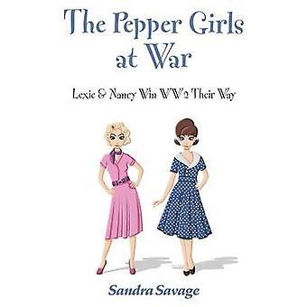 THE PEPPER GIRLS AT WAR Lexie  Nancy win WW2 their way by SAVAGE & SANDRA