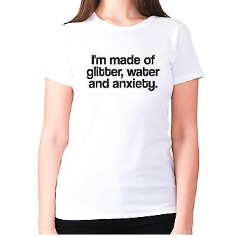 Womens funny t-shirt slogan tee ladies novelty humour - I'm made of glitter, water and anxiety