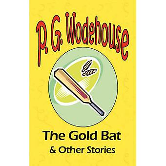 The Gold Bat  Other Stories  From the Manor Wodehouse Collection a selection from the early works of P. G. Wodehouse by Wodehouse & P. G.
