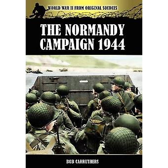 The Normandy Campaign 1944 by Carruthers & Bob