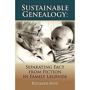 Sustainable Genealogy Separating Fact from Fiction in Family Legends by Hite & Richard