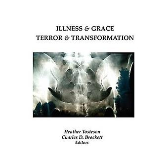Illness  Grace Terror  Transformation by Tosteson & Heather