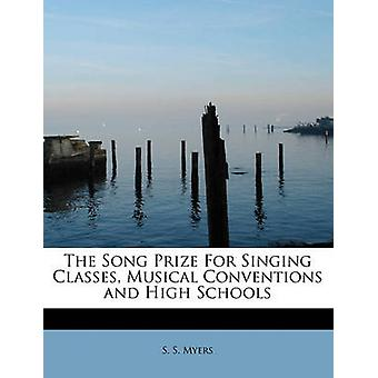 The Song Prize For Singing Classes Musical Conventions and High Schools by Myers & S. S.