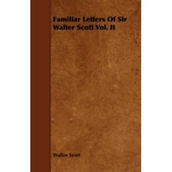 Familiar Letters of Sir Walter Scott Vol. II by Scott & Walter