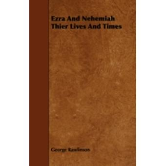 Ezra and Nehemiah Thier Lives and Times by Rawlinson & George