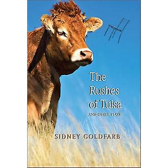 The Rushes of Tulsa And Other Plays by Goldfarb & Sidney