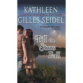 Till the Stars Fall Hometown Memories Book 3 by Gilles Seidel & Kathleen