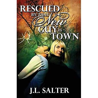 Rescued By That New Guy In Town by Salter & JL