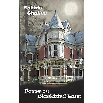 House on Blackbird Lane by Shafer & Bobbie