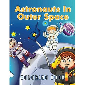 Astronauts In Outer Space Coloring Book by Scholar & Young