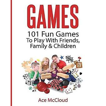 Games 101 Fun Games To Play With Friends Family  Children by McCloud & Ace
