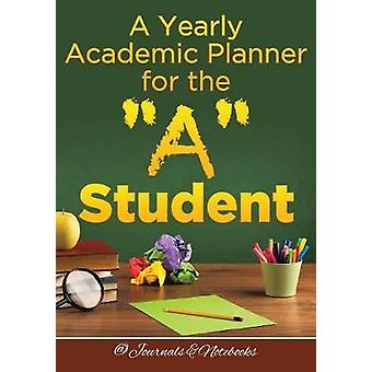 A Yearly Academic Planner for the A Student by Journals Notebooks
