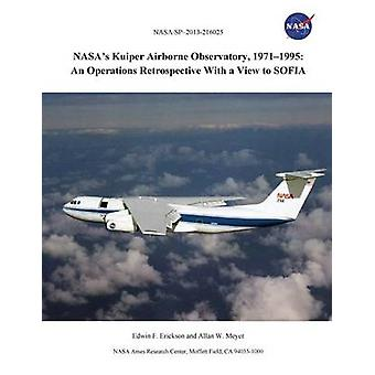 NASAs Kuiper Airborne Observatory 19711995 An Operations Retrospective with a View to Sofia by Erickson & Edwin F.