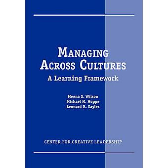 Managing Across Cultures A Learning Framework by Wilson & Meena S.