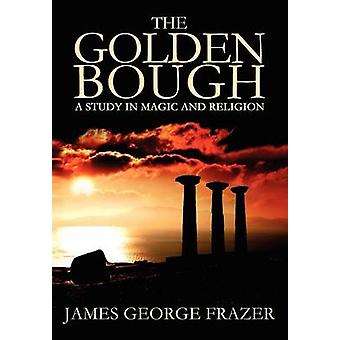 The Golden Bough  A Study of Magic and Religion by Frazer & James George