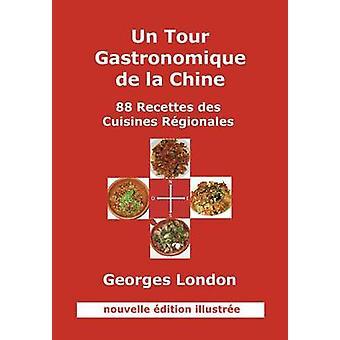 Un Tour Gastronomique de La Chine Nouvelle Edition Illustree by London & Georges W.