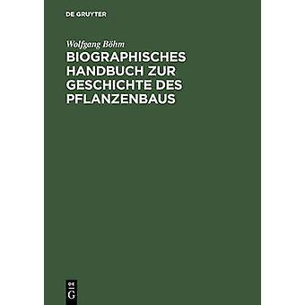 Biographisches Handbuch Zur Geschichte Des Pflanzenbaus by B. Hm & Wolfgang