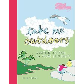 Take Me Outdoors - A Nature Journal for Young Explorers by Mary Richar