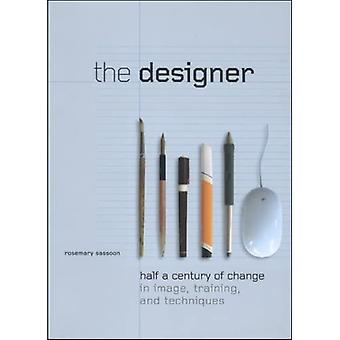 The Designer: Half a Century of Change in Image, Training, and Techniques (Intellect Books - Play Text)