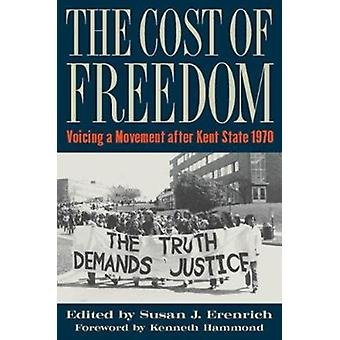 The Cost of Freedom  Voicing a Movement after Kent State 1970 by Edited by Susan J Erenrich