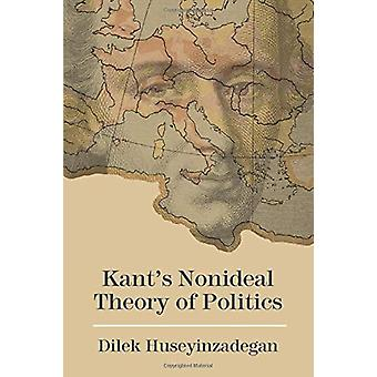 Kant's Nonideal Theory of Politics by Dilek Huseyinzadegan - 97808101