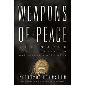 Weapons of Peace - A Novel - The Nurse - The Negotiator and Hitler's A
