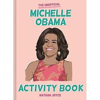 The Unofficial Michelle Obama Activity Book by Nathan Joyce - 9781911